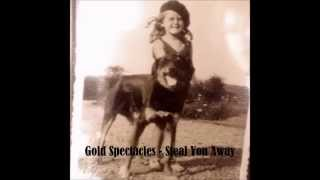 Gold Spectacles - Steal You Away