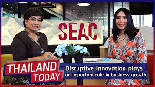 Thailand Today 008: Disruptive innovation plays an important role in business growth