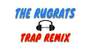 The Rugrats Theme Song Best Trap Music Remix 2018