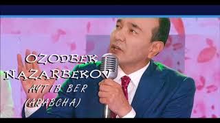 Скачать Ozodbek Nazarbekov Aytib Ber Arabcha 2018