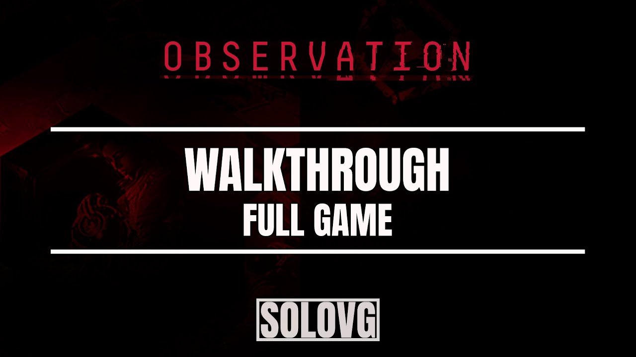 OBSERVATION Walkthrough (Full Game)