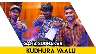 Kudhura Vaalu | Gana Sudhakar |Lyrics Senthamizh | Ram