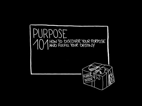 Purpose 101: How to Discover Your Purpose and...