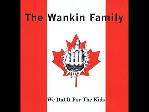 The Wankin Family - We Did It For The Kids
