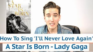 How To Sing 'I'll Never Love Again' A Star Is Born by Lady Gaga