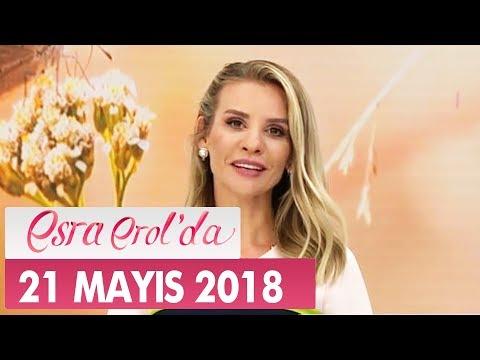 Esra Erol'da 21 Mayıs 2018 Pazartesi - Tek Parça