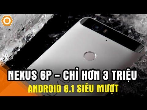 Trên tay Nexus 6P Android 8.1 chỉ hơn 3 triệu - Quá đẹp, quá mượt, quá rẻ.