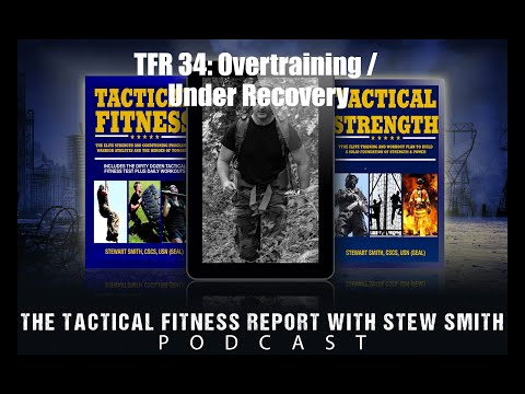 Tactical Fitness Report 34: Over-Training (Stew Smith / Jeff Nichols)