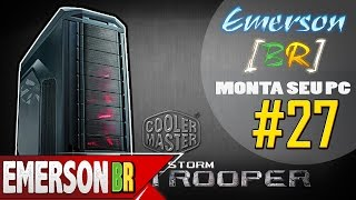 💻 EmersonBR Monta Seu PC #27 - PC do Guilherme - CoolerMaster ATX CM Storm Trooper SGC-5000-KWN1