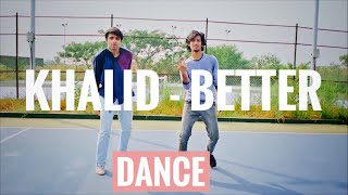 KHALID - BETTER ( Dance Cover ) | Unay Shah Videography | Khalid Better Dance Choreography |