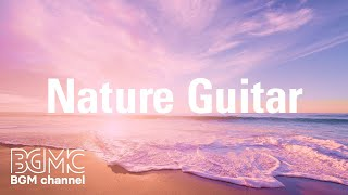 Nature Guitar: Relaxing Guitar Music - Calm Music for Relaxation, Meditation, Sleep, Study