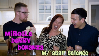 Miracle Berry Bonanza w/ ASAP SCIENCE!