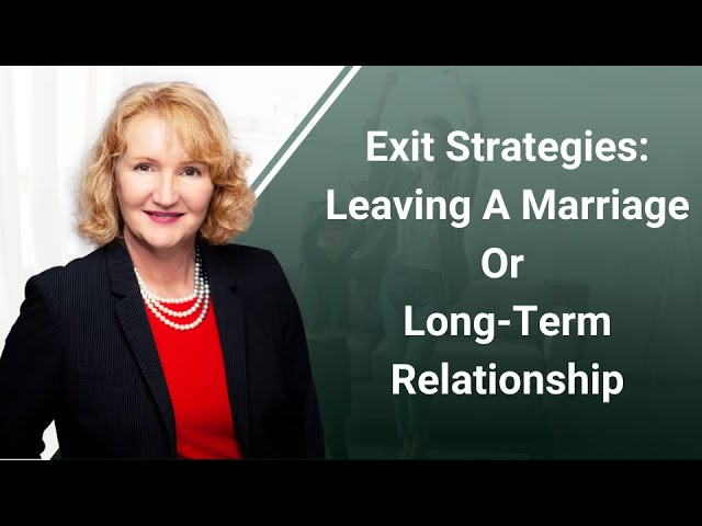 Exit Strategies: Leaving A Marriage Or Long-Term Relationship