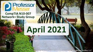 Professor Messer's N10-007 Network+ Study Group - April 2021