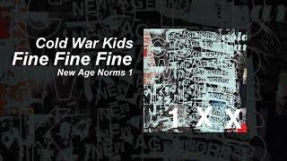 Cold War Kids - Fine Fine Fine (Lyrics)