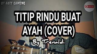 Titip rindu buat ayah Ebiet GAD (cover) By Trenaldi