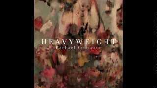 Rachael Yamagata - Heavyweight (Lyrics)