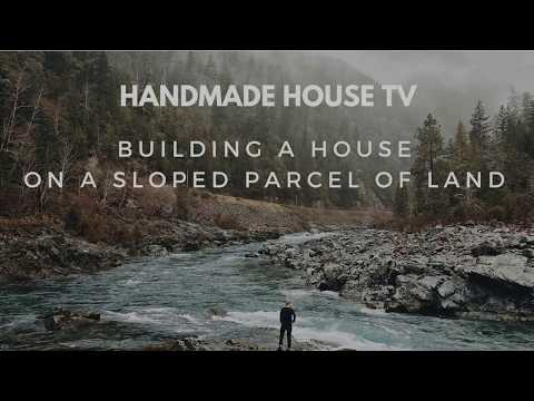 """Handmade House TV #31 """"Building a House on a Sloped Parcel of Land"""""""
