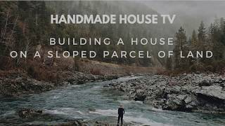 """Handmade House Tv #31 """"building A House On A Sloped Parcel Of Land      """""""