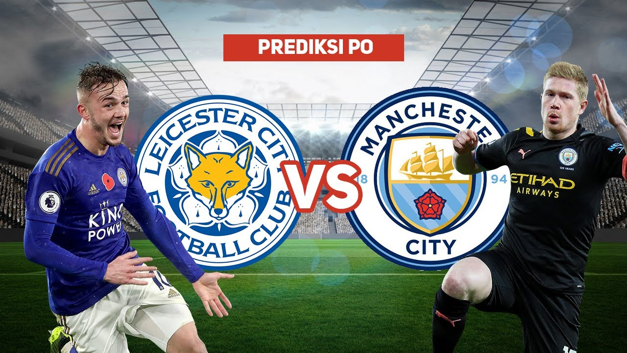 Prediksi Leicester Vs Manchester City Po  F F  B Liga Inggris