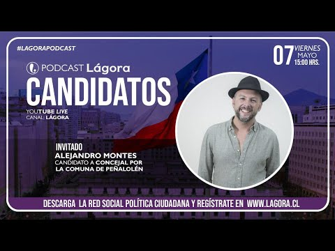 PODCAST LÁGORA | Alejandro Montes | Candidato Concejal - Peñalolen