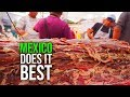 Things Mexico DOES BETTER Than Anywhere Else (Food included!)