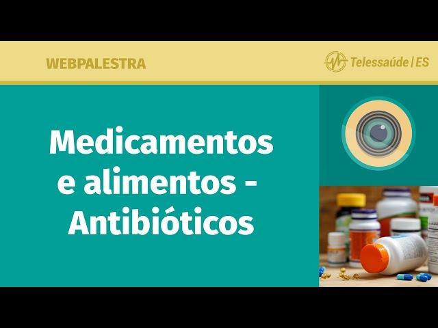 WebPalestra: Medicamentos e alimentos - Antibióticos [Tele MFC]