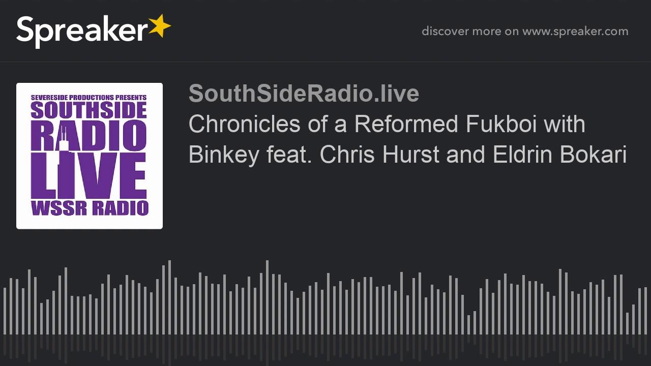 Chronicles of a Reformed Fukboi with Binkey feat. Chris Hurst and Eldrin Bokari
