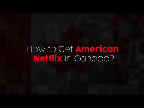How to Get American Netflix in Canada [Updated August 2019]