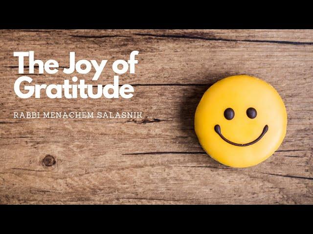 The Joy of Gratitude Series   Rabbi Menachem Salasnik