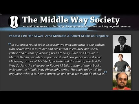 Hári Sewell, Arno Michaelis & Robert M Ellis on Prejudice & the Middle Way
