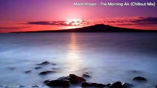 Mark Khoen - The Morning Air (Chillout Mix)