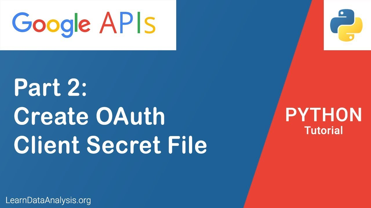 Working With Google API in Python Part 2: Create Client Secret JSON file  and Set Up OAuth Account