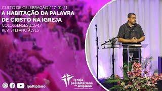 A Habitação da Palavra de Cristo na Igreja - Culto de Celebração - IP Altiplano - 17/01