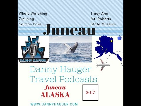 Top 6 Best Things to Do in Juneau, Alaska by Danny Hauger Travel Podcasts