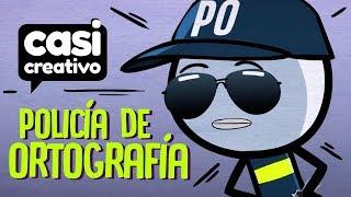 Policía de Ortografía | Casi Creativo