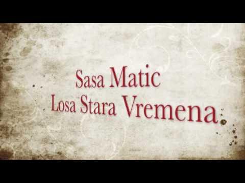 Sasa Matic - Losa Stara Vremena