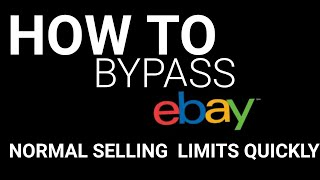 HOW TO BYPASS EBAY NORMAL SELLING LIMITS QUICKLY