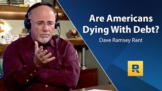 Are Americans Dying With Debt? - Dave Ramsey Rant
