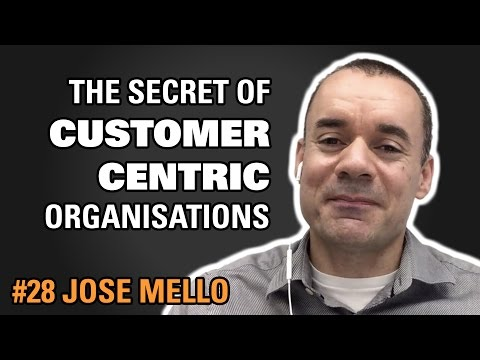 How do organisations become more customer centric / Jose Mello / Episode #28