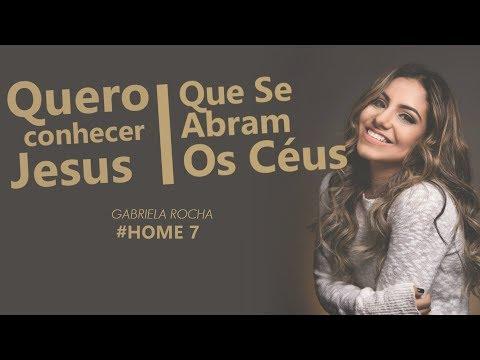 GABRIELA ROCHA  - QUERO CONHECER JESUS + QUE SE ABRAM OS CÉUS ft. LUKAS AGUSTINHO HOME7