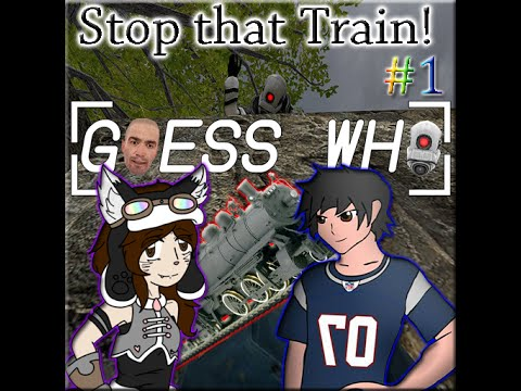 """[GMod] Guess Who - """"Stop that train!"""" PART ONE"""