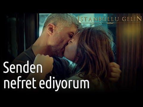 İstanbullu Gelin - Senden Nefret Ediyorum