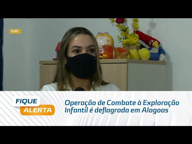 Operação de Combate à Exploração Infantil é deflagrada em Alagoas e mais 17 estados
