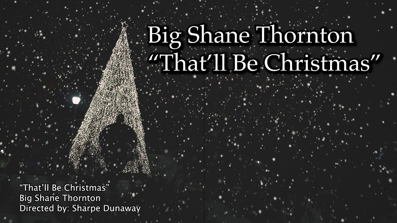 That'll Be Christmas   Big Shane Thornton   Official Video