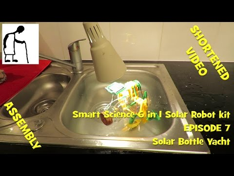 Smart Science 6 in 1 Solar Robot kit - Episode 7 Bottle Yacht SHORTENED VIDEO