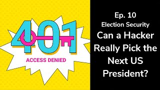 Can a Hacker Really Pick the Next U.S. President?   401 Access Denied Podcast Ep.10