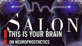 SALON: This is Your Brain On Neuroprosthetics