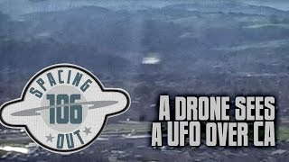Drone sees a UFO over California - Spacing Out! Ep. 106