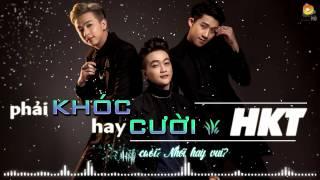 Phải Khóc Hay Cười - Cảm Xúc Yêu Xa - Người Anh Em - HKT [OST Tattoo Girl]